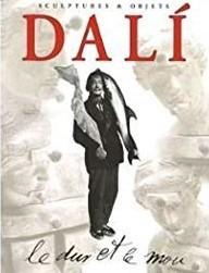 Dalí, le dur et le mou : sortilège et magie des formes - sculptures et objets